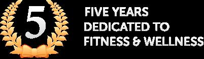 5 years dedicated to fitness & wellness